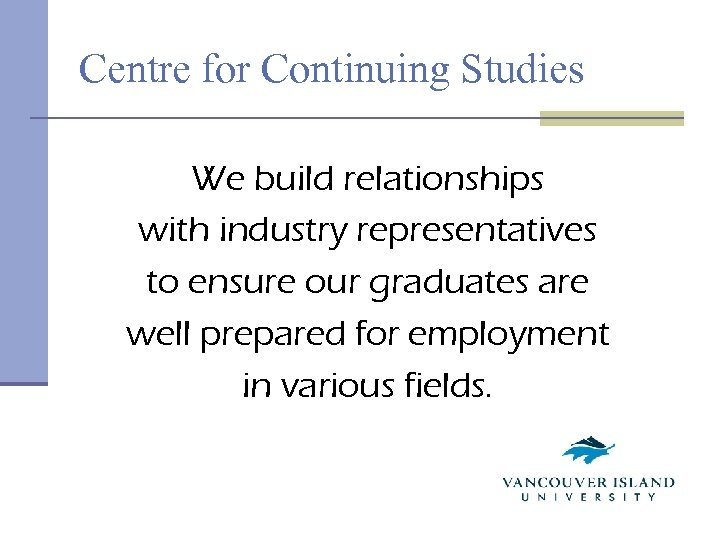 Centre for Continuing Studies We build relationships with industry representatives to ensure our graduates