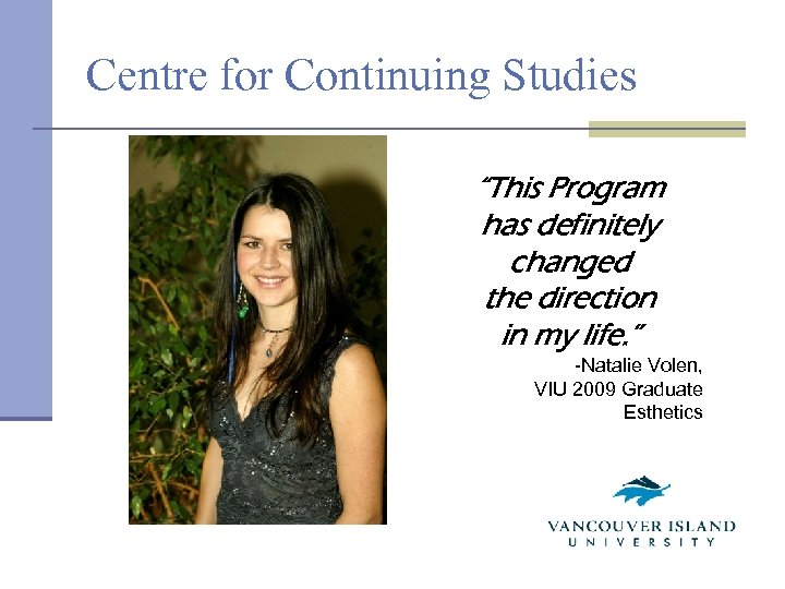 """Centre for Continuing Studies """"This Program has definitely changed the direction in my life."""