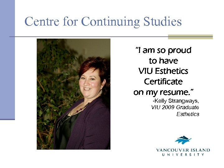 """Centre for Continuing Studies """"I am so proud to have VIU Esthetics Certificate on"""