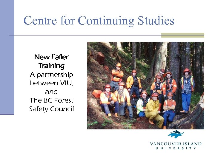 Centre for Continuing Studies New Faller Training A partnership between VIU, and The BC