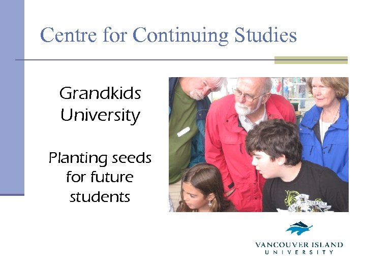 Centre for Continuing Studies Grandkids University Planting seeds for future students