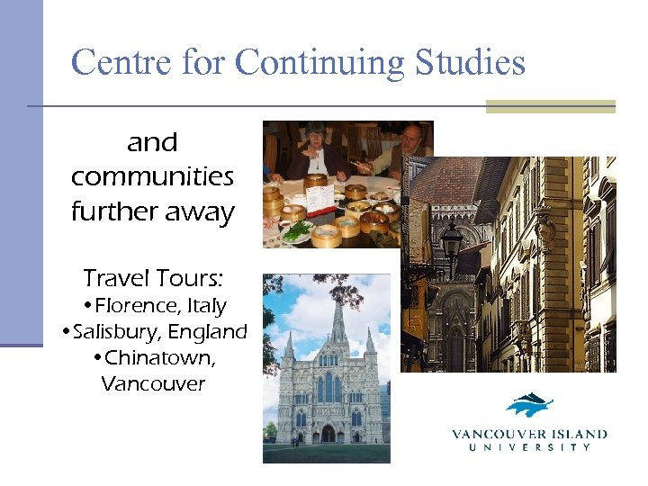Centre for Continuing Studies and communities further away Travel Tours: • Florence, Italy •