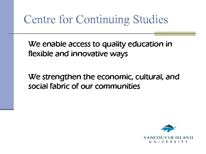 Centre for Continuing Studies We enable access to quality education in flexible and innovative