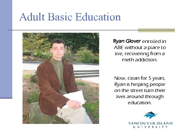 Adult Basic Education Ryan Glover enrolled in ABE without a place to live, recovering