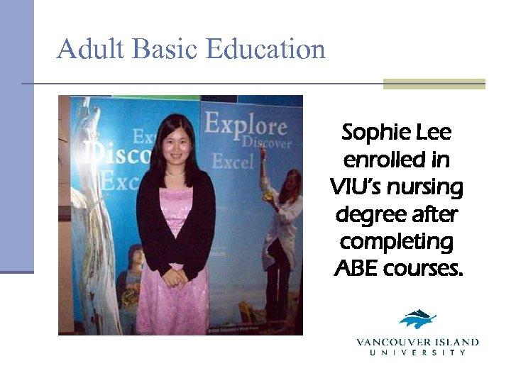 Adult Basic Education Sophie Lee enrolled in VIU's nursing degree after completing ABE courses.