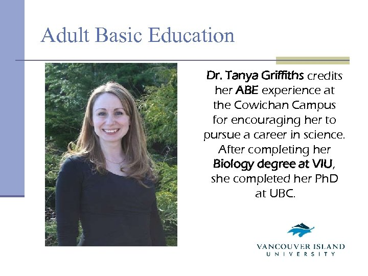 Adult Basic Education Dr. Tanya Griffiths credits her ABE experience at the Cowichan Campus