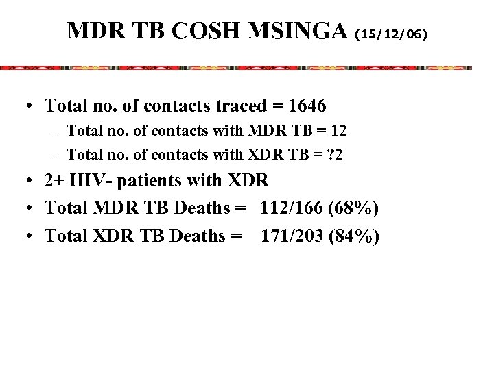 MDR TB COSH MSINGA (15/12/06) • Total no. of contacts traced = 1646 –