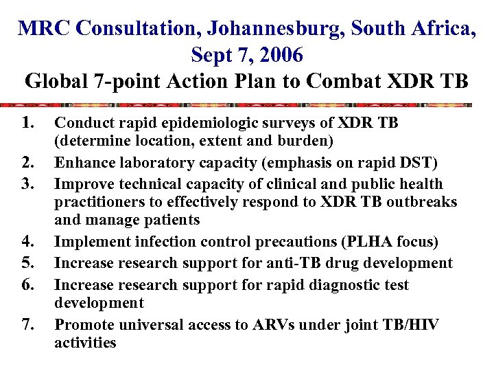 MRC Consultation, Johannesburg, South Africa, Sept 7, 2006 Global 7 -point Action Plan to