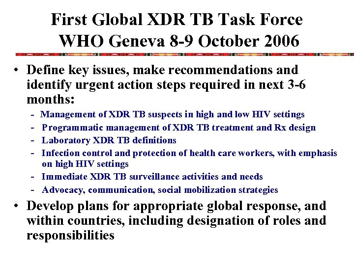 First Global XDR TB Task Force WHO Geneva 8 -9 October 2006 • Define