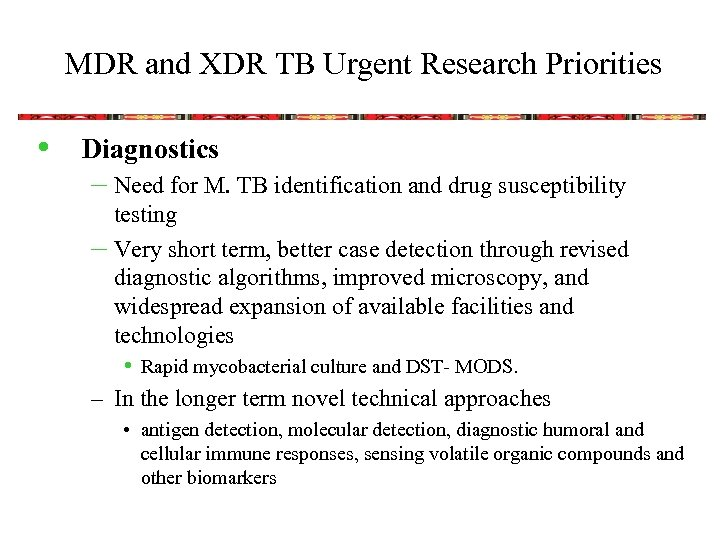 MDR and XDR TB Urgent Research Priorities • Diagnostics – Need for M. TB
