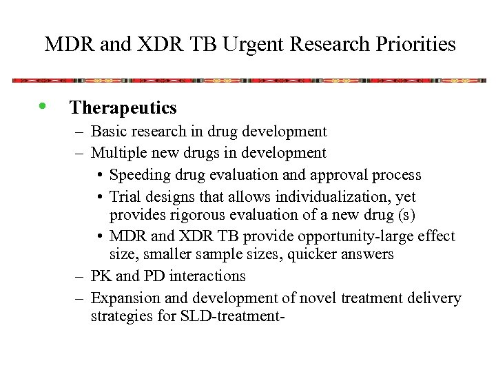 MDR and XDR TB Urgent Research Priorities • Therapeutics – Basic research in drug