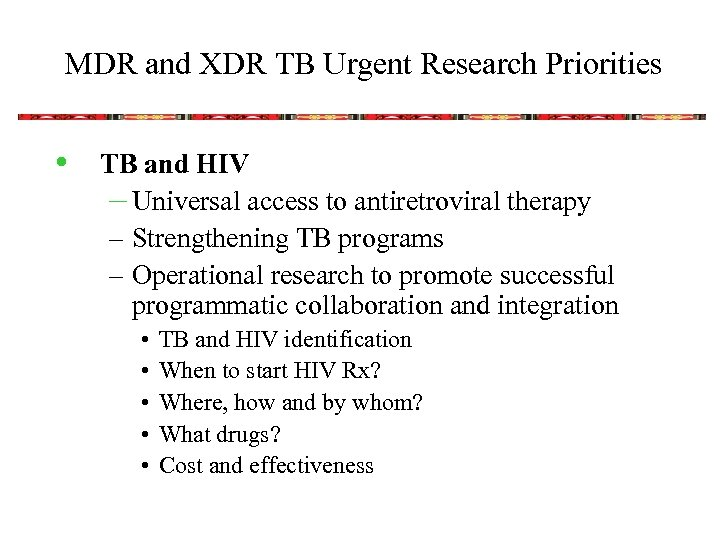 MDR and XDR TB Urgent Research Priorities • TB and HIV – Universal access