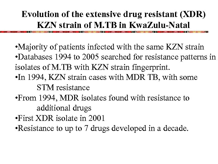 Evolution of the extensive drug resistant (XDR) KZN strain of M. TB in Kwa.