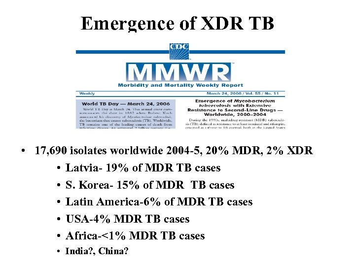 Emergence of XDR TB • 17, 690 isolates worldwide 2004 -5, 20% MDR, 2%