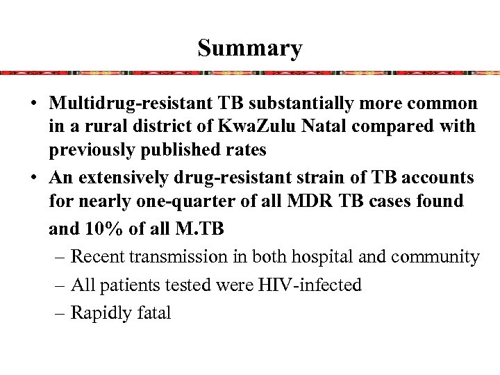 Summary • Multidrug-resistant TB substantially more common in a rural district of Kwa. Zulu
