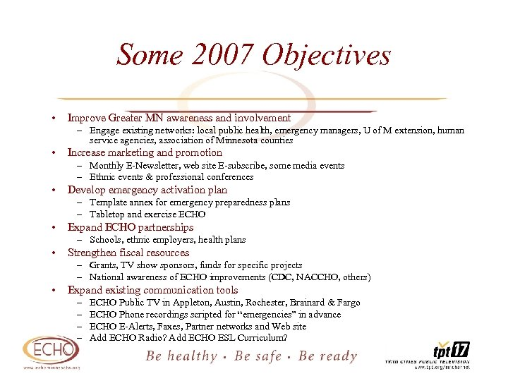 Some 2007 Objectives • Improve Greater MN awareness and involvement – Engage existing networks: