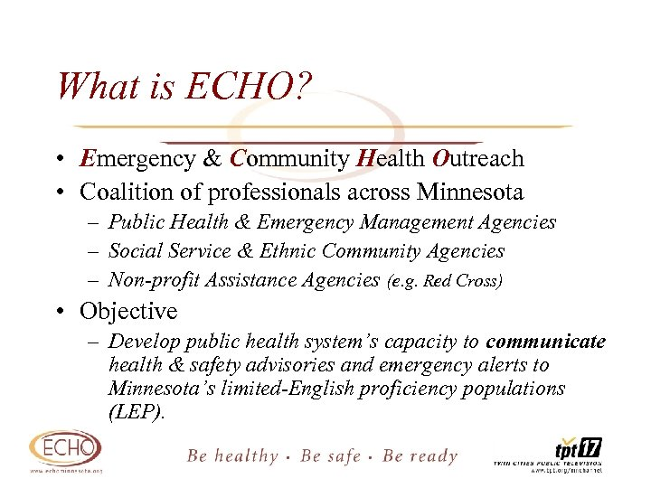 What is ECHO? • Emergency & Community Health Outreach • Coalition of professionals across