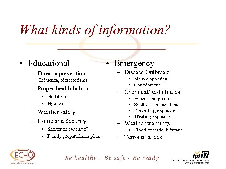 What kinds of information? • Educational – Disease prevention (Influenza, bioterrorism) – Proper health