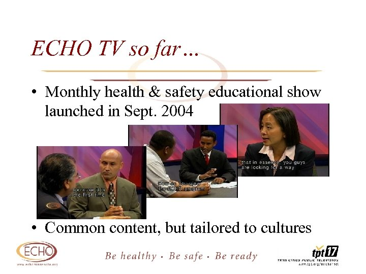 ECHO TV so far… • Monthly health & safety educational show launched in Sept.