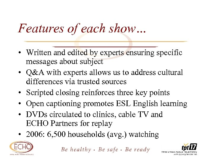 Features of each show… • Written and edited by experts ensuring specific messages about