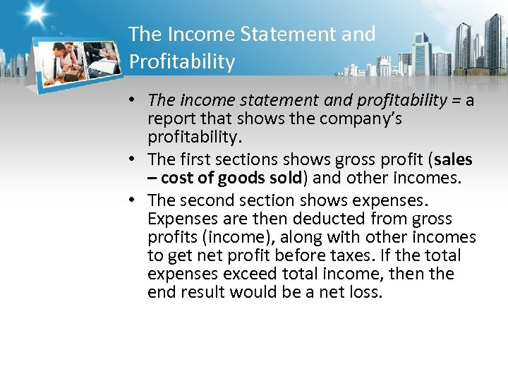 The Income Statement and Profitability • The income statement and profitability = a report