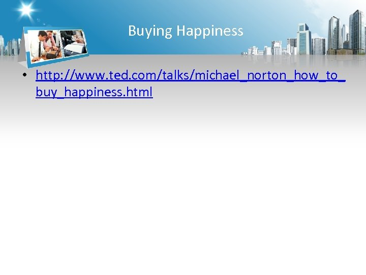 Buying Happiness • http: //www. ted. com/talks/michael_norton_how_to_ buy_happiness. html