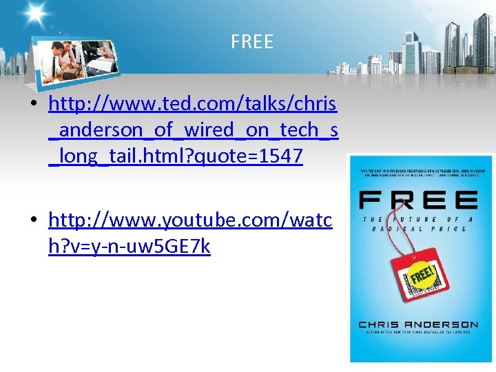 FREE • http: //www. ted. com/talks/chris _anderson_of_wired_on_tech_s _long_tail. html? quote=1547 • http: //www. youtube.