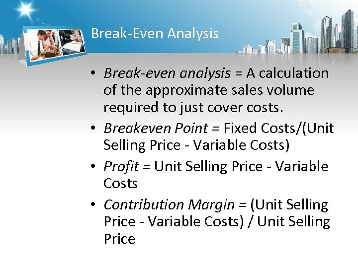Break-Even Analysis • Break-even analysis = A calculation of the approximate sales volume required