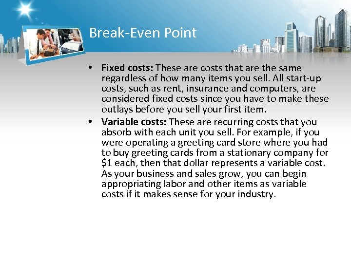 Break-Even Point • Fixed costs: These are costs that are the same regardless of