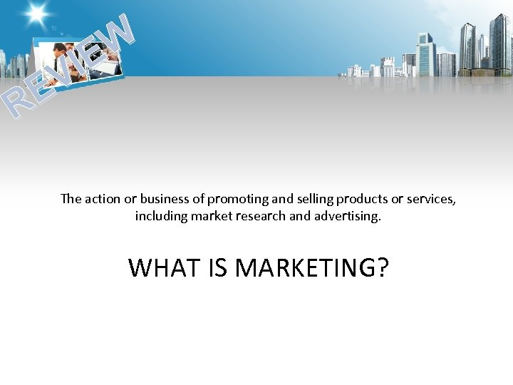 W IE V E R The action or business of promoting and selling products