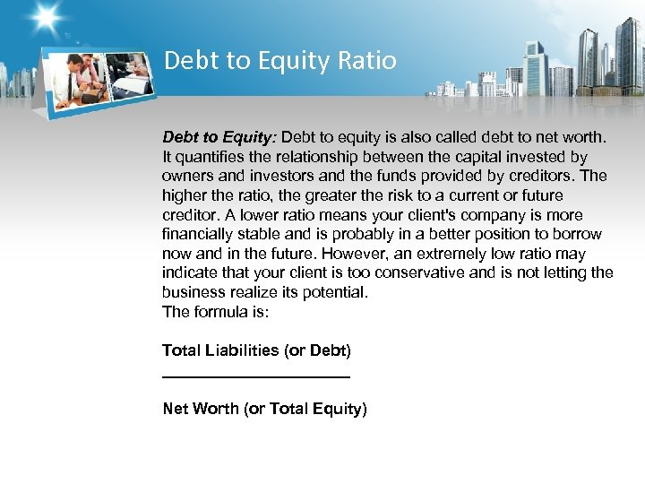 Debt to Equity Ratio Debt to Equity: Debt to equity is also called debt
