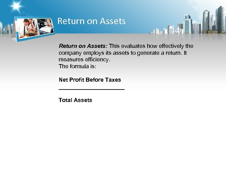 Return on Assets: This evaluates how effectively the company employs its assets to generate