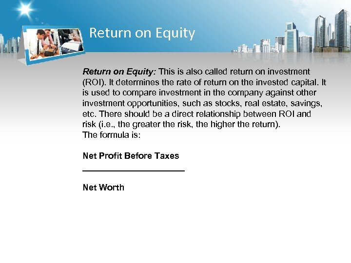 Return on Equity: This is also called return on investment (ROI). It determines the