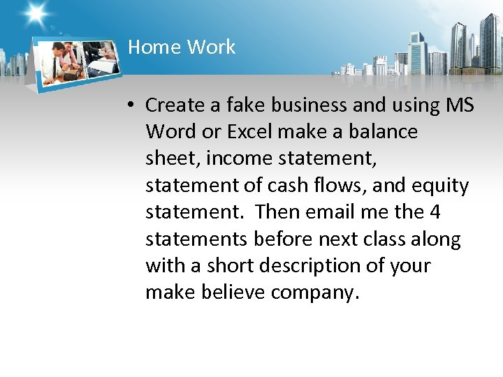 Home Work • Create a fake business and using MS Word or Excel make