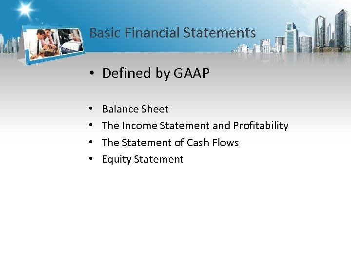 Basic Financial Statements • Defined by GAAP • • Balance Sheet The Income Statement