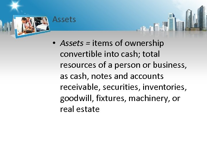 Assets • Assets = items of ownership convertible into cash; total resources of a