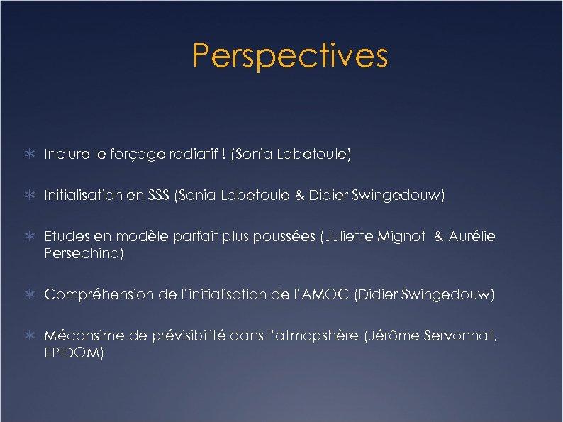 Perspectives Inclure le forçage radiatif ! (Sonia Labetoule) Initialisation en SSS (Sonia Labetoule &