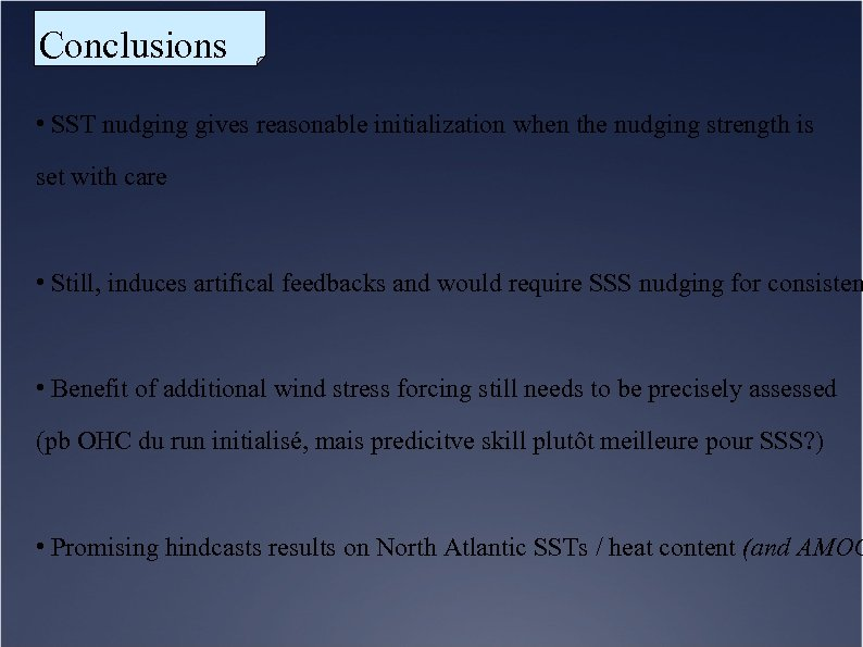 Conclusions • SST nudging gives reasonable initialization when the nudging strength is set with