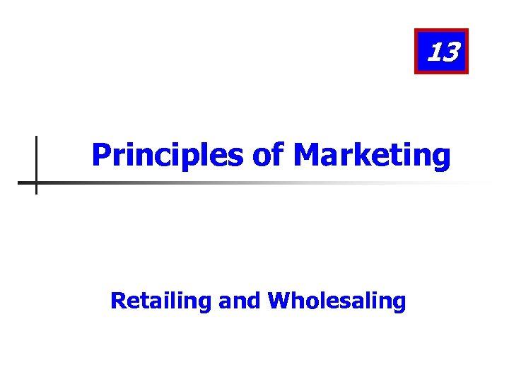13 Principles of Marketing Retailing and Wholesaling