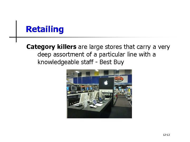 Retailing Category killers are large stores that carry a very deep assortment of a