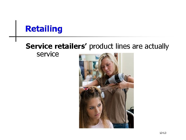 Retailing Service retailers' product lines are actually service 13 -13