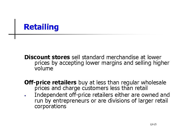 Retailing Discount stores sell standard merchandise at lower prices by accepting lower margins and