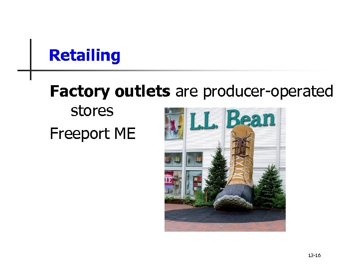Retailing Factory outlets are producer-operated stores Freeport ME 13 -16