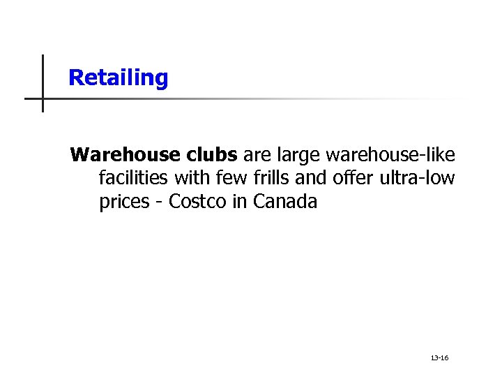 Retailing Warehouse clubs are large warehouse-like facilities with few frills and offer ultra-low prices