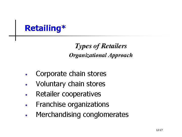 Retailing* Types of Retailers Organizational Approach • • • Corporate chain stores Voluntary chain