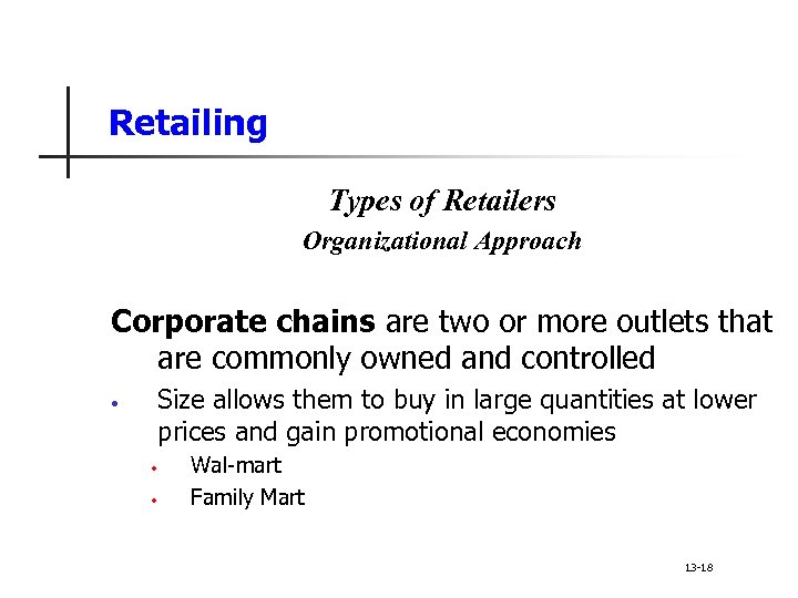 Retailing Types of Retailers Organizational Approach Corporate chains are two or more outlets that