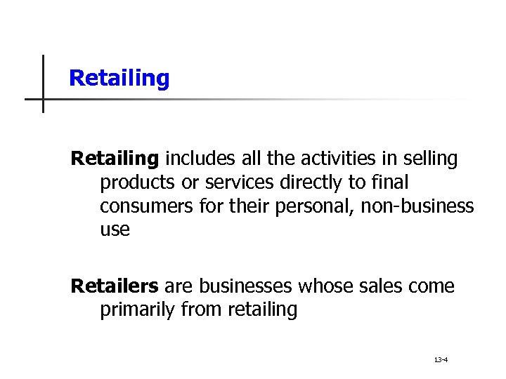 Retailing includes all the activities in selling products or services directly to final consumers