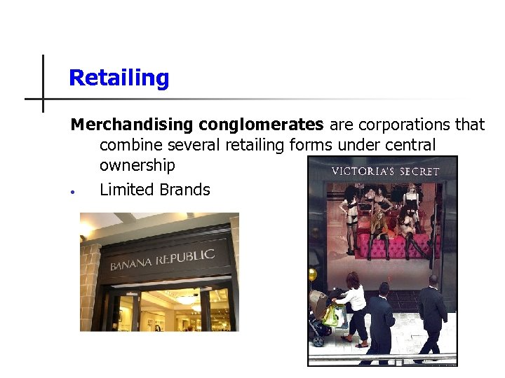 Retailing Merchandising conglomerates are corporations that combine several retailing forms under central ownership •