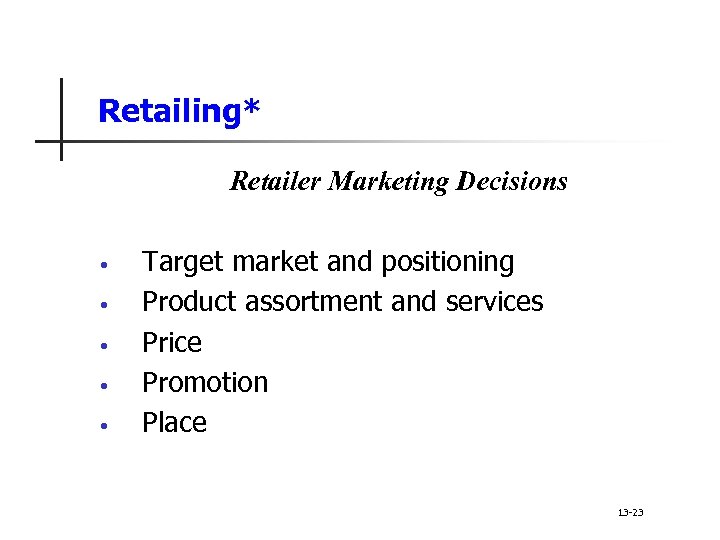 Retailing* Retailer Marketing Decisions • • • Target market and positioning Product assortment and