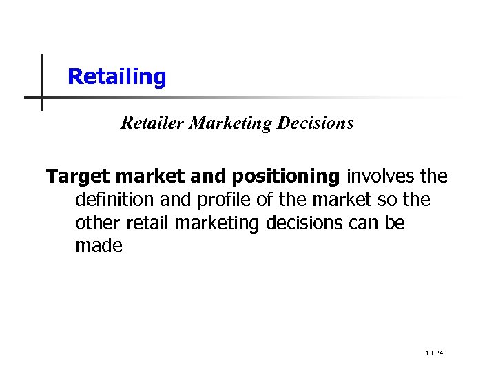 Retailing Retailer Marketing Decisions Target market and positioning involves the definition and profile of
